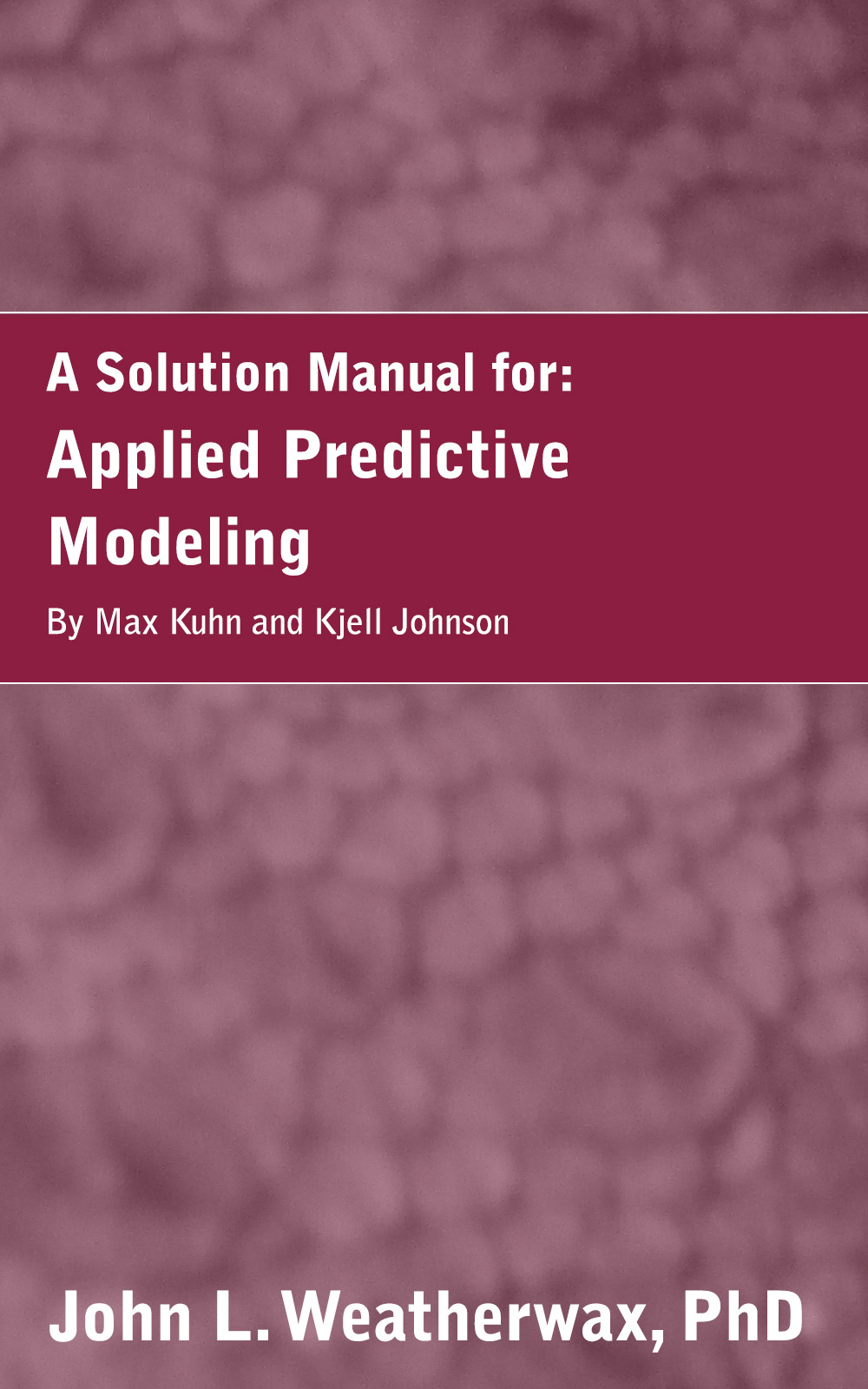 A Solution Manual for: Applied Predictive Modeling