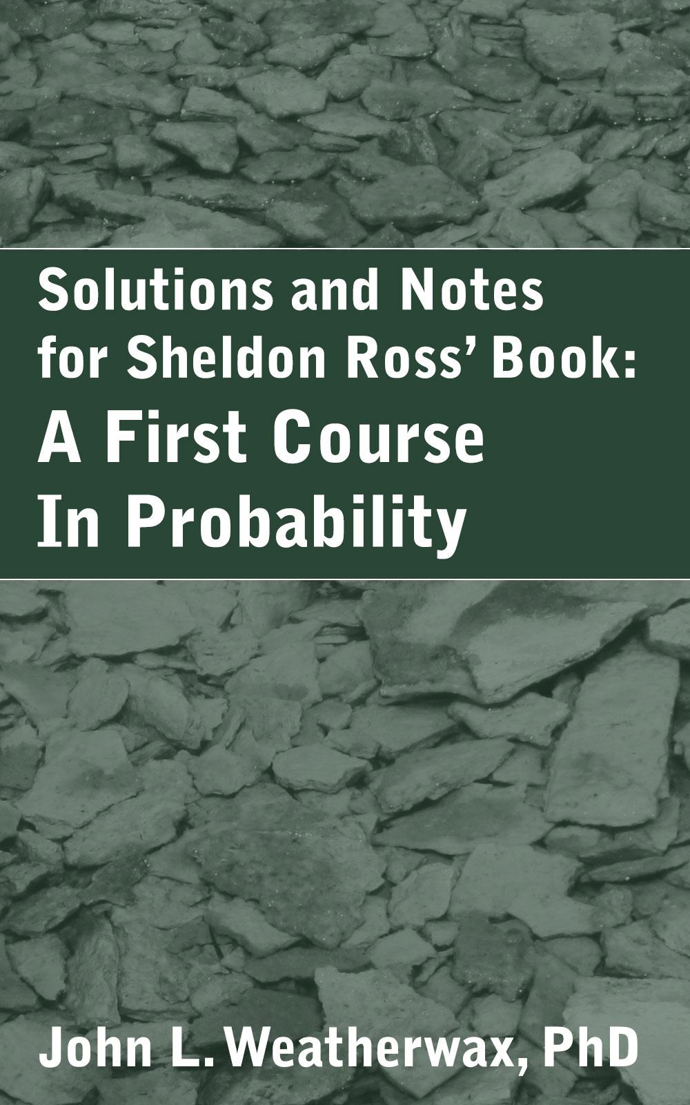 Solutions and Notes for Sheldon Ross' Book: A First Course in Probability
